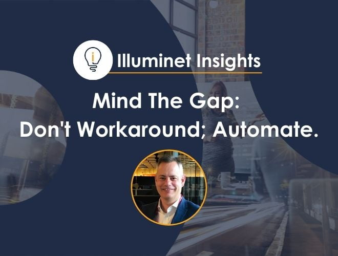 Mind The Gap: Don't Workaround; Automate.